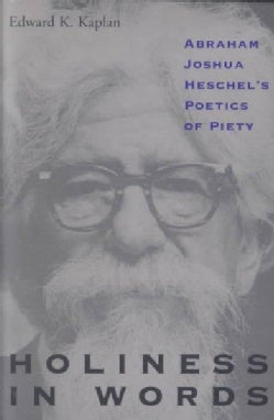 Holiness in Words: Abraham Joshua Heschel's Poetics of Piety (Paperback)