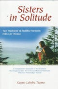 Sisters in Solitude: Two Traditions of Buddhist Monastic Ethics for Women - A Comparative Analysis of the Chinese... (Paperback)