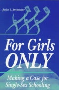 For Girls Only: Making a Case for Single-Sex Schooling (Paperback)