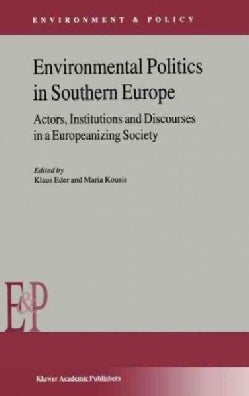 Environmental Politics in Southern Europe: Actors, Institutions and Discourses in a Europeanizing Society (Hardcover)