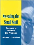 Sweating the Small Stuff: Answers to Teachers' Big Problems (Paperback)