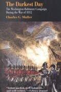 The Darkest Day: The Washington-Baltimore Campaign During the War of 1812 (Paperback)