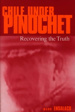 Chile Under Pinochet: Recovering the Truth (Hardcover)