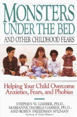 Monsters Under the Bed and Other Childhood Fears: Helping Your Child Overcome Anxieties, Fears, and Phobias (Paperback)