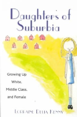 Daughters of Suburbia: Growing Up White, Middle Class, and Female (Paperback)