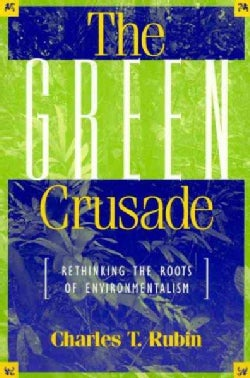 The Green Crusade: Rethinking the Roots of Environmentalism (Paperback)