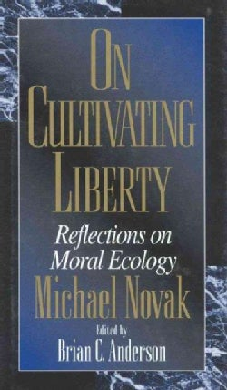On Cultivating Liberty: Reflections on Moral Ecology (Hardcover)