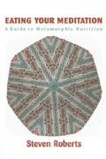 Eating Your Meditation: A Guide to Metamorphic Nutrition (Paperback)