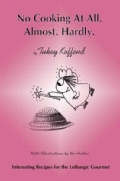 No Cooking At All. Almost. Hardly: Interesting Recipes For The Lethargic Gourmet (Paperback)