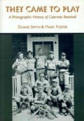 They Came to Play: A Photographic History of Colorado Baseball (Paperback)