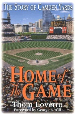 Home of the Game: The Story of Camden Yards (Hardcover)