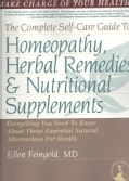 The Complete Self-Care Guide to Homeopathy, Herbal Remedies and Nutritional Supplements: Everything You Need to K... (Paperback)