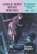 Girls Who Went Wrong: Prostitutes in American Fiction, 1885-1917 (Paperback)