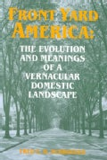 Front Yard America: The Evolution and Meanings of a Vernacular Domestic Landscape (Paperback)