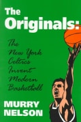 The Originals: The New York Celtics Invent Modern Basketball (Paperback)