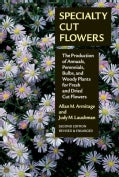 Specialty Cut Flowers: The Production of Annuals, Perennials, Bulbs, and Woody Plants for Fresh and Dried Cut Flo... (Paperback)