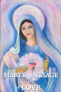 Mary's Message of Love: As Sent by Mary, the Mother of Jesus to Her Messenger (Paperback)