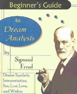 Beginner's Guide to Dream Analysis: Dream Symbols, Interpretations, Sex, Lust, Love, and Wishes (Paperback)