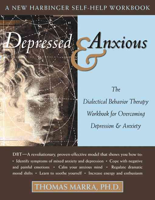Depressed and Anxious: The Dialectical Behavior Therapy Workbook for Overcoming Depression and Anxiety (Paperback)
