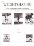 Weightshaping: Body Sculpting and Human Performance : An Instruction Manual for Weight Training, Eating Behavior ... (Paperback)