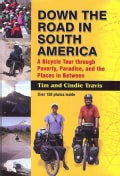 Down the Road in South American: A Bicycle Tour Through Poverty, Paradise, and the Place's in Between (Paperback)