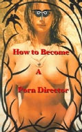 How To Become A Porn Director: Making Amateur Adult Films (Paperback)