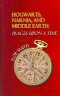 Hogwarts, Narnia, and Middle Earth: Places upon a Time (Paperback)