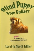 Blind Puppy Five Dollars: A Joyous Memoir of a Rescued Golden Retriever (Paperback)