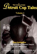 Detroit Cop Tales: True Confessions: An 18 Year Decorated, Veteran Detroit Cop Tells His Stories (Paperback)