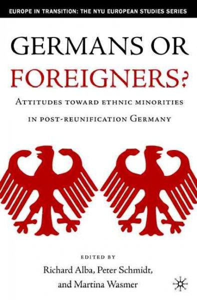 Germans or Foreigners?: Attitudes Towards Ethnic Minorities in Post-Reunification Germany (Hardcover)