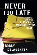 Never Too Late: A Prosecutor's Story of Justice in the Medgar Evars Case (Paperback)