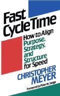 Fast Cycle Time: How to Align Purpose, Strategy, and Structure for Speed (Paperback)