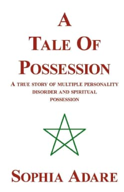 A Tale of Possession: A True Story of Multiple Personality Disorder and Spiritual Possession (Paperback)