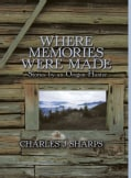 Where Memories Were Made: Stories by an Oregon Hunter (Hardcover)