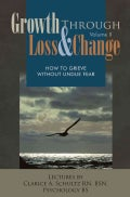 Growth Through Loss & Change: How to Grieve Without Undue Fear (Paperback)