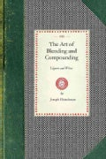 The Art of Blending and Compounding Liquors and Wines (Paperback)