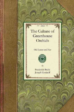 The Culture of Greenhouse Orchids: Old System and New (Paperback)