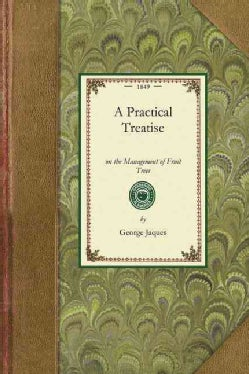 A Practical Treatise on the Management of Fruit Trees (Paperback)