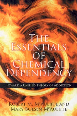 The Essentials of Chemical Dependency: Toward a Unified Theory of Addiction (Paperback)