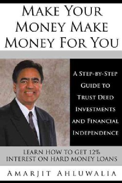 Make Your Money Make Money for You: A Step-by-step Guide to Trust Deed Investments and Financial Independence (Paperback)
