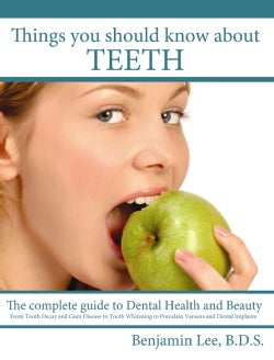 Things You Should Know About Teeth: The Complete Guide to Dental Health and Beauty (Paperback)