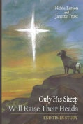 Only His Sheep Will Raise Their Heads: End Times Study (Paperback)