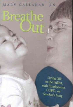 Breathe Out: Living Life to the Fullest, With Emphysema, COPD, or Smoker's Lung (Paperback)