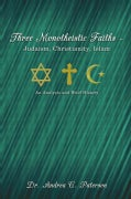 Three Monotheistic Faiths - Judaism, Christianity, Islam: An Analysis and Brief History (Paperback)