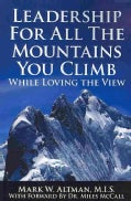 Leadership For All The Mountains You Climb: While Loving the View (Paperback)