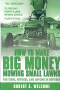 "How To Make Big Money Mowing Small Lawns: For Teens, Retirees, and Anyone in Between. ""The Classic Book"" to Start... (Paperback)"