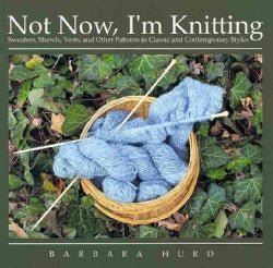 Not Now, I'm Knitting: Sweaters, Shawls, Vests, and Other Patterns in Classic and Contemporary Styles (Paperback)