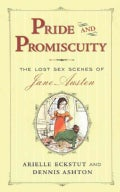 Pride and Promiscuity: The Lost Sex Scenes of Jane Austen (Paperback)