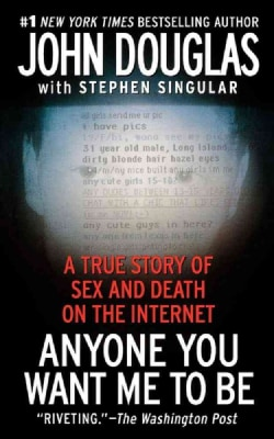 Anyone You Want Me to Be: A True Story of Sex and Death on the Internet (Paperback)