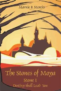The Stones of Moya: Stone I-destiny Shall Lead You (Hardcover)